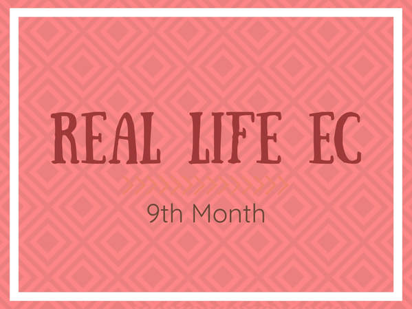 Real-life EC: 9th Month